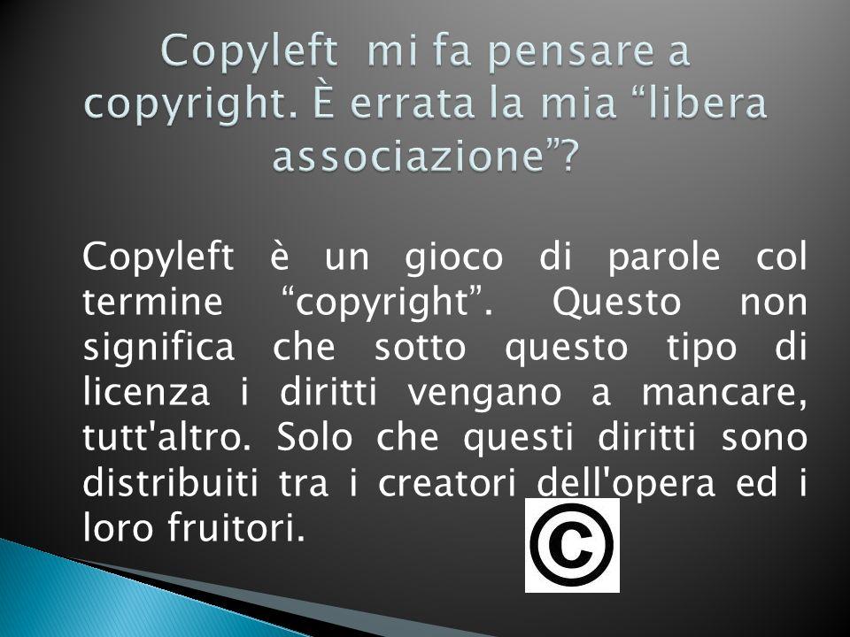 Copyleft è un gioco di parole col termine copyright. Questo non significa che sotto questo tipo di licenza i diritti vengano a mancare, tutt'altro. So