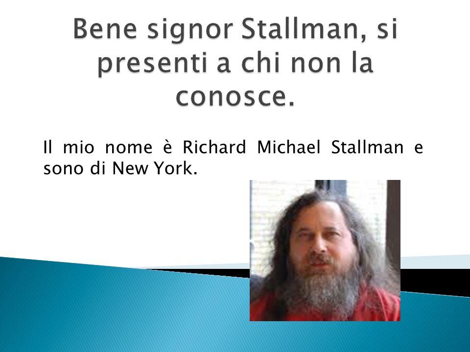 Il mio nome è Richard Michael Stallman e sono di New York.