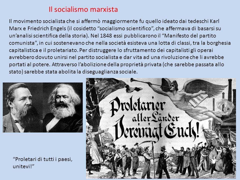 Il socialismo marxista Il movimento socialista che si affermò maggiormente fu quello ideato dai tedeschi Karl Marx e Friedrich Engels (il cosidetto so