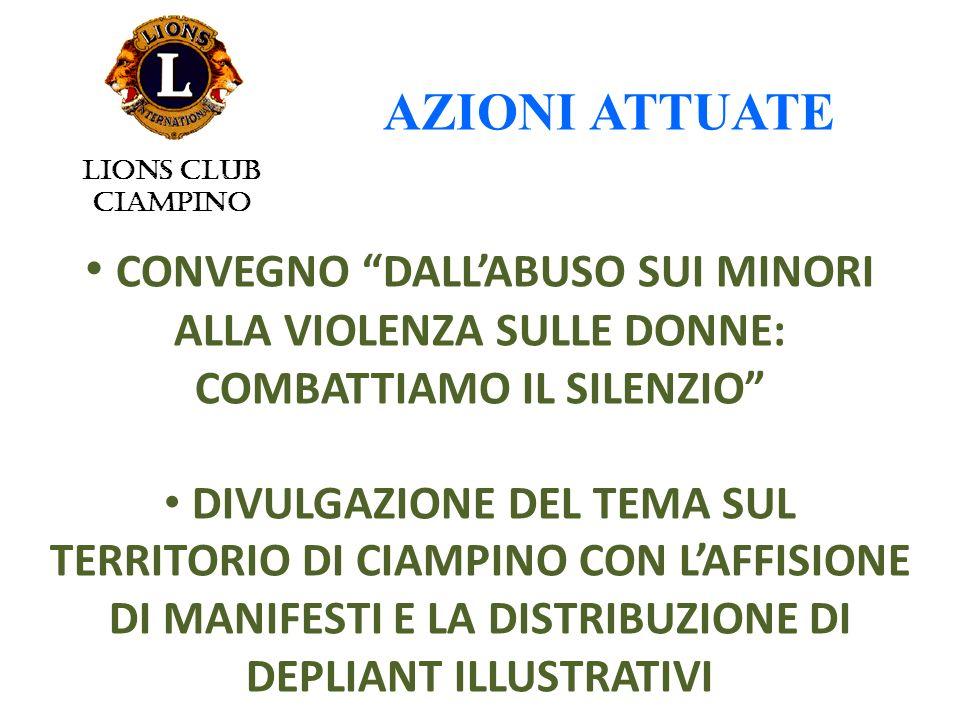 CONVEGNO DALLABUSO SUI MINORI ALLA VIOLENZA SULLE DONNE: COMBATTIAMO IL SILENZIO DIVULGAZIONE DEL TEMA SUL TERRITORIO DI CIAMPINO CON LAFFISIONE DI MANIFESTI E LA DISTRIBUZIONE DI DEPLIANT ILLUSTRATIVI AZIONI ATTUATE LIONS CLUB CIAMPINO