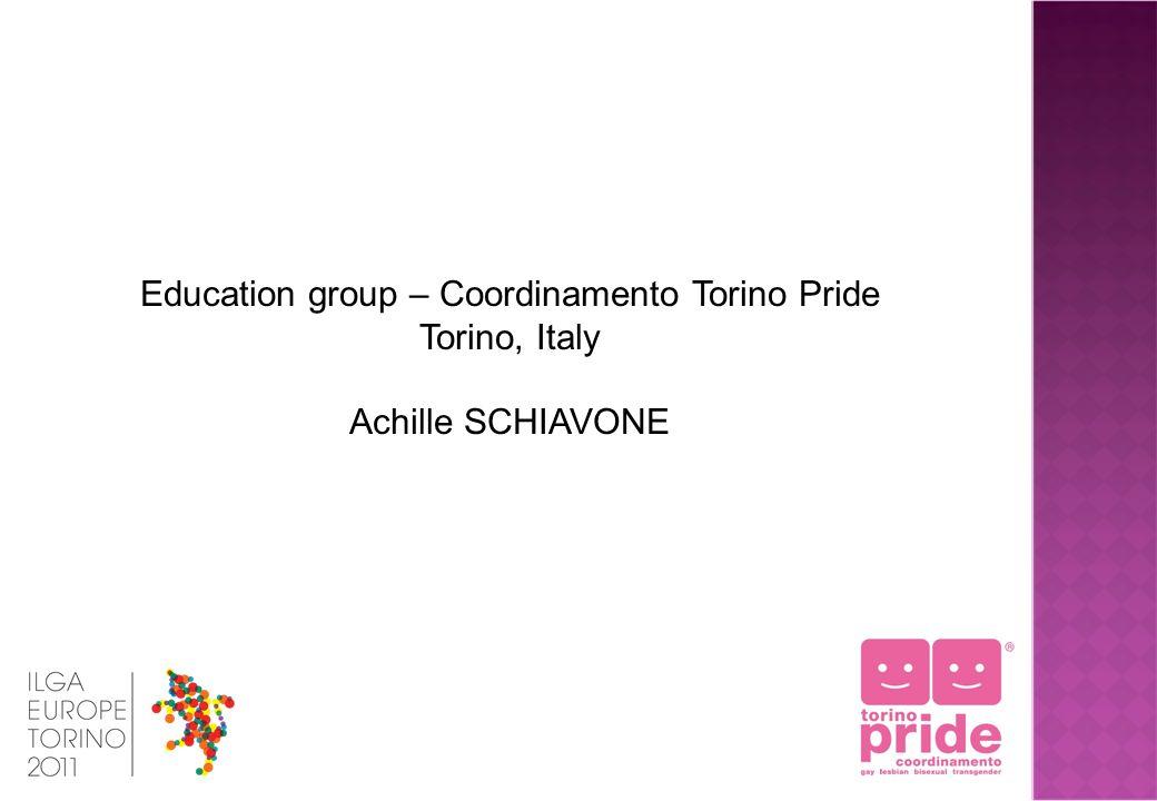 Education group – Coordinamento Torino Pride Torino, Italy Achille SCHIAVONE