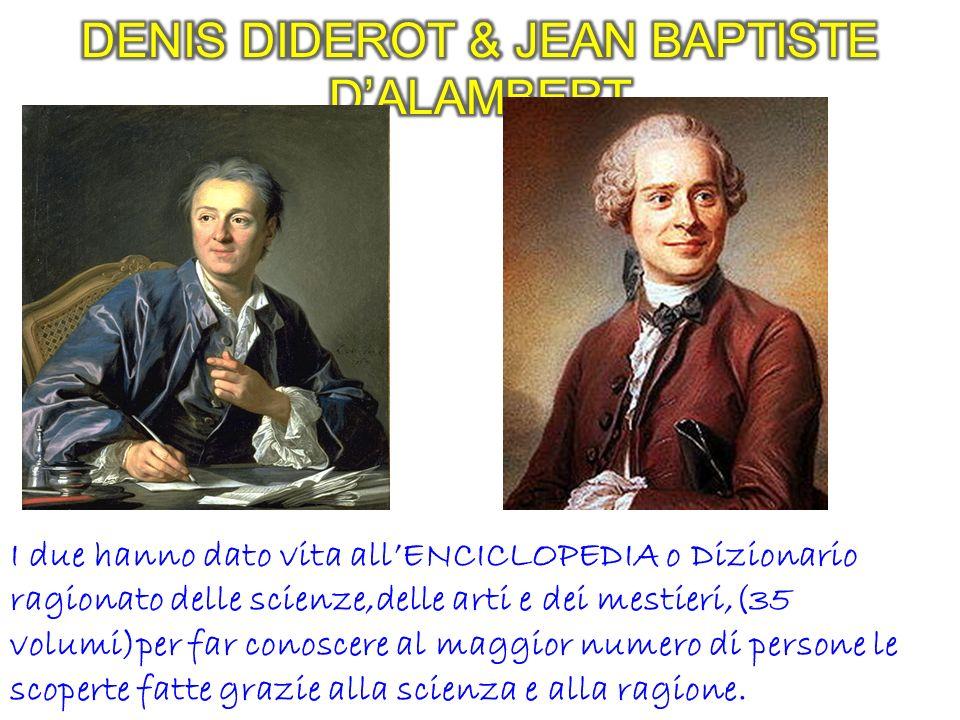 I due hanno dato vita allENCICLOPEDIA o Dizionario ragionato delle scienze,delle arti e dei mestieri,(35 volumi)per far conoscere al maggior numero di