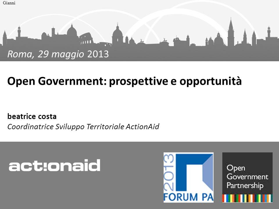 Roma, 29 maggio 2013 Open Government: prospettive e opportunità beatrice costa Coordinatrice Sviluppo Territoriale ActionAid Gianni