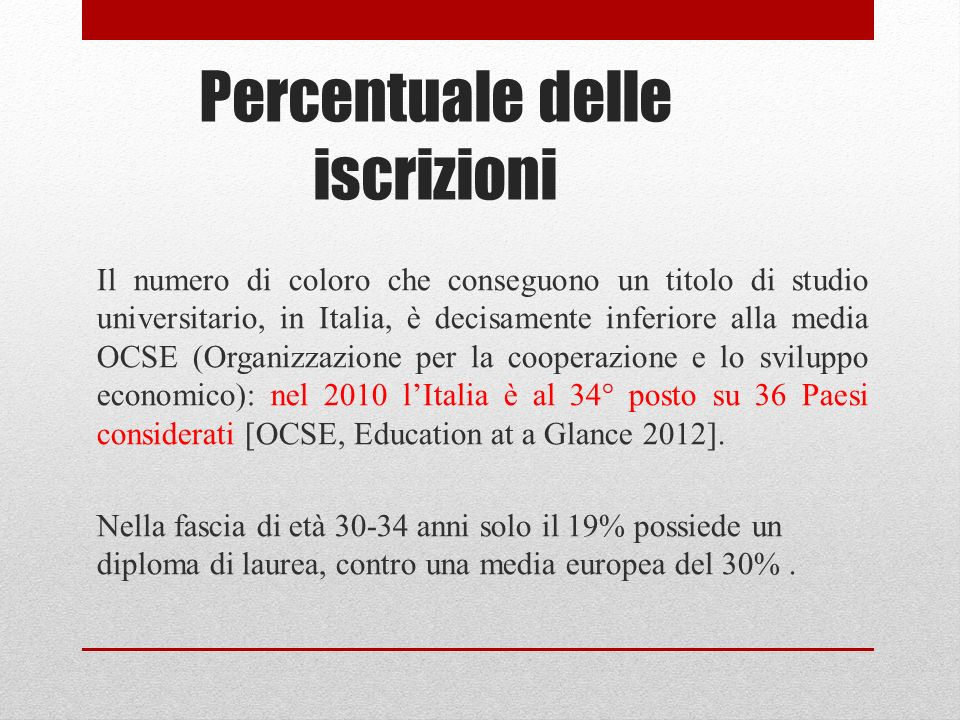 Percentuale delle iscrizioni Il numero di coloro che conseguono un titolo di studio universitario, in Italia, è decisamente inferiore alla media OCSE