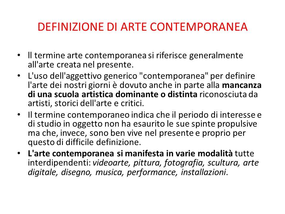 DEFINIZIONE DI ARTE CONTEMPORANEA ll termine arte contemporanea si riferisce generalmente all'arte creata nel presente. L'uso dell'aggettivo generico