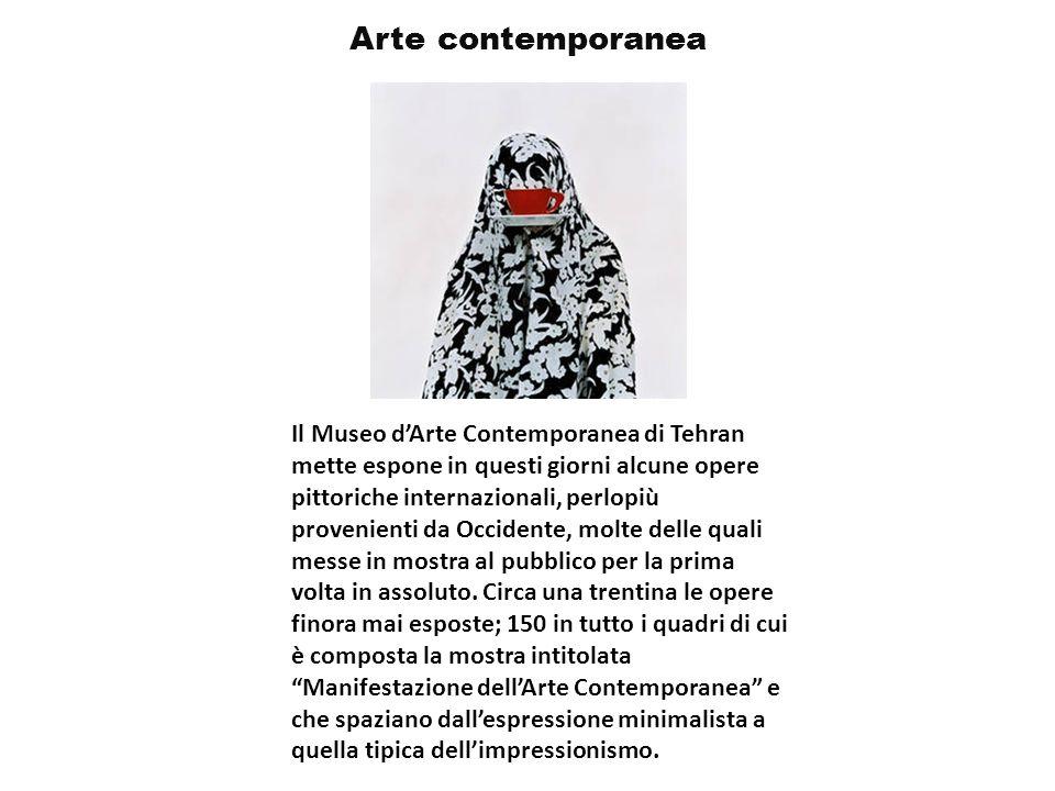 Arte contemporanea Il Museo dArte Contemporanea di Tehran mette espone in questi giorni alcune opere pittoriche internazionali, perlopiù provenienti d