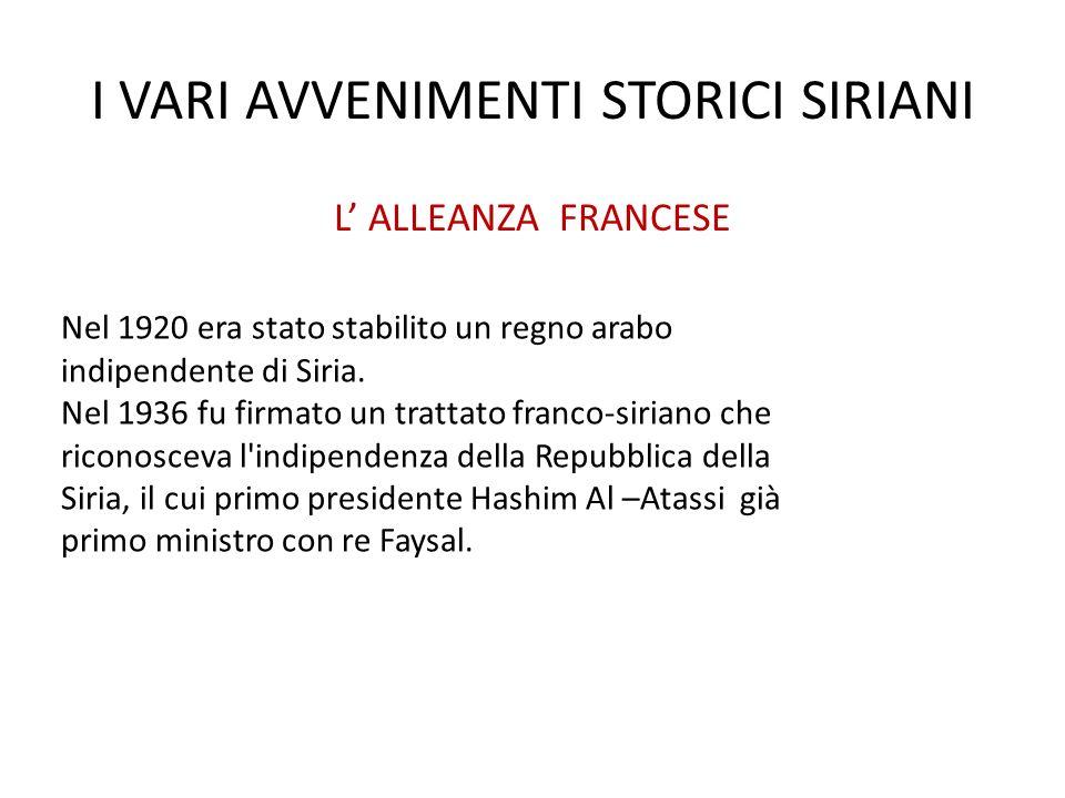 I VARI AVVENIMENTI STORICI SIRIANI L ALLEANZA FRANCESE Nel 1920 era stato stabilito un regno arabo indipendente di Siria. Nel 1936 fu firmato un tratt