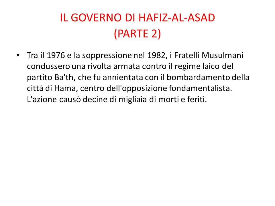 IL GOVERNO DI HAFIZ-AL-ASAD (PARTE 2) Tra il 1976 e la soppressione nel 1982, i Fratelli Musulmani condussero una rivolta armata contro il regime laic