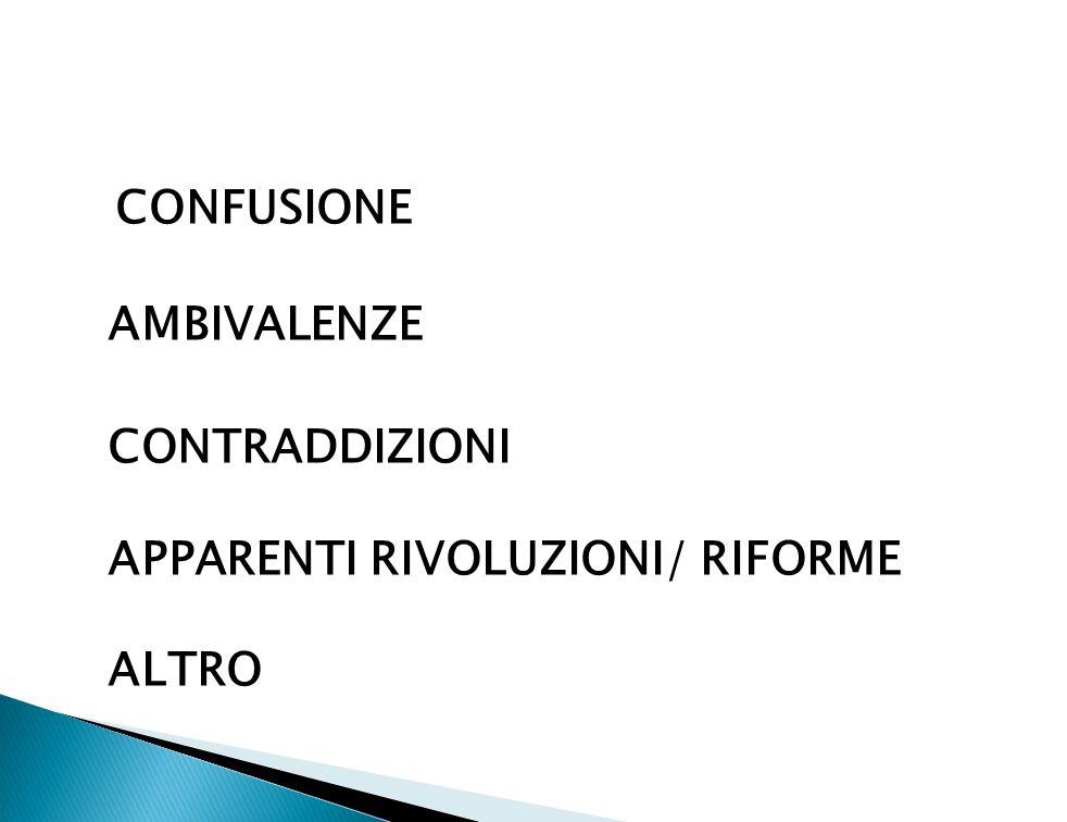 CONFUSIONE AMBIVALENZE CONTRADDIZIONI APPARENTI RIVOLUZIONI/ RIFORME ALTRO