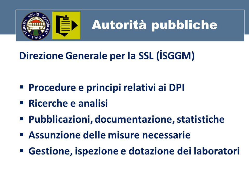 Autorità pubbliche Direzione Generale per la SSL (İSGGM) Procedure e principi relativi ai DPI Ricerche e analisi Pubblicazioni, documentazione, statistiche Assunzione delle misure necessarie Gestione, ispezione e dotazione dei laboratori