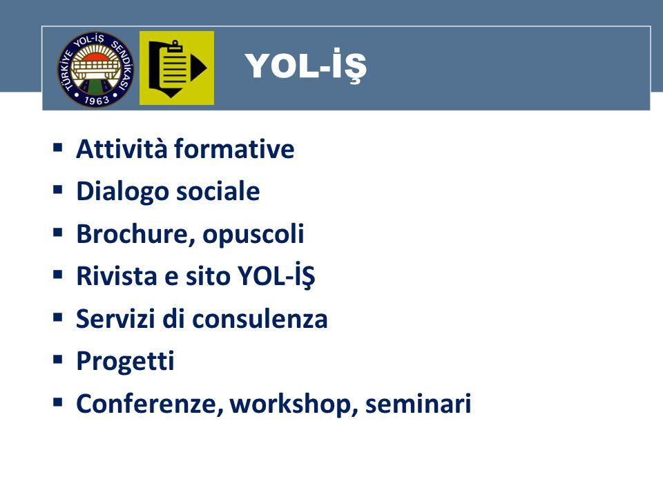 YOL-İŞ Attività formative Dialogo sociale Brochure, opuscoli Rivista e sito YOL-İŞ Servizi di consulenza Progetti Conferenze, workshop, seminari