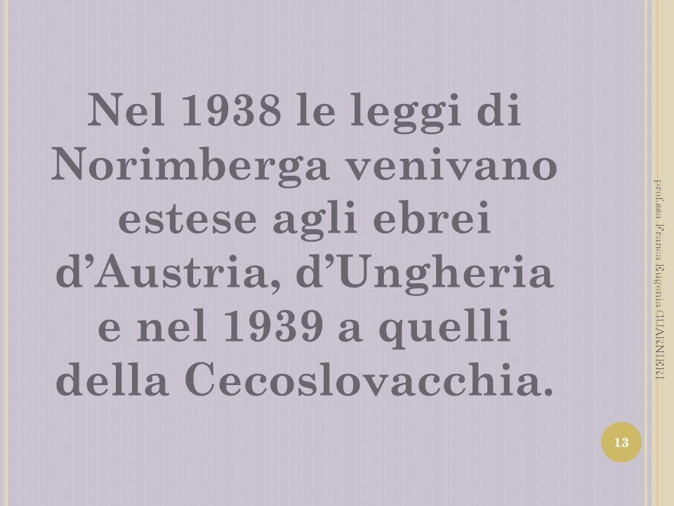 Nel 1938 le leggi di Norimberga venivano estese agli ebrei dAustria, dUngheria e nel 1939 a quelli della Cecoslovacchia. 13 prof.ssa Franca Eugenia GU