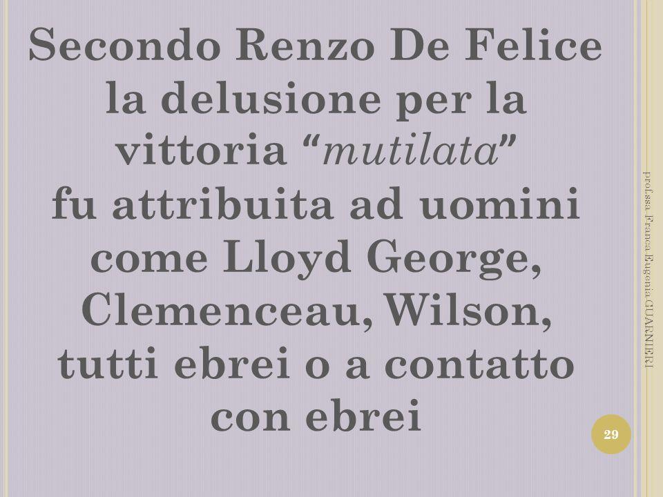 Secondo Renzo De Felice la delusione per la vittoria mutilata fu attribuita ad uomini come Lloyd George, Clemenceau, Wilson, tutti ebrei o a contatto