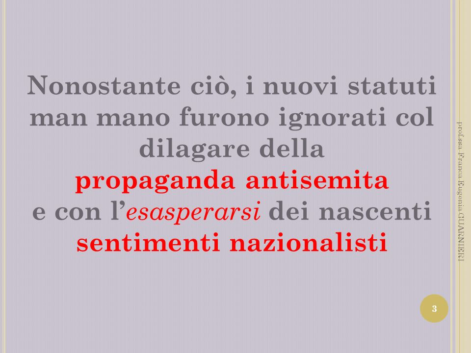 Nonostante ciò, i nuovi statuti man mano furono ignorati col dilagare della propaganda antisemita e con l esasperarsi dei nascenti sentimenti nazional