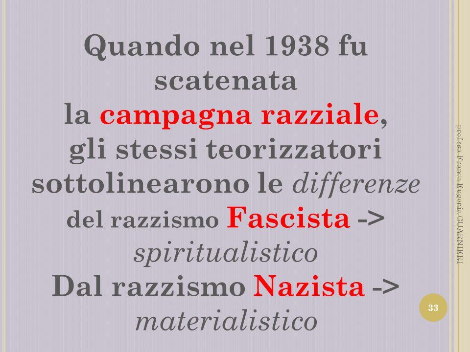Quando nel 1938 fu scatenata la campagna razziale, gli stessi teorizzatori sottolinearono le differenze del razzismo Fascista -> spiritualistico Dal r