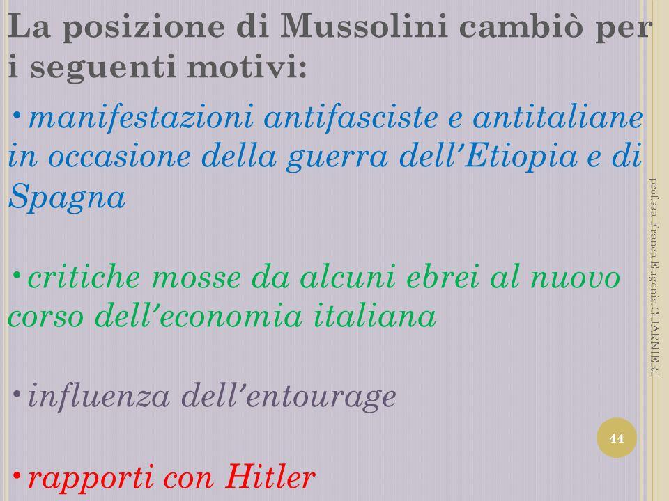 La posizione di Mussolini cambiò per i seguenti motivi: manifestazioni antifasciste e antitaliane in occasione della guerra dell Etiopia e di Spagna c