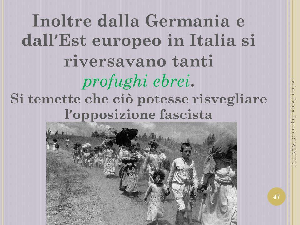 Inoltre dalla Germania e dall Est europeo in Italia si riversavano tanti profughi ebrei. Si temette che ciò potesse risvegliare l opposizione fascista