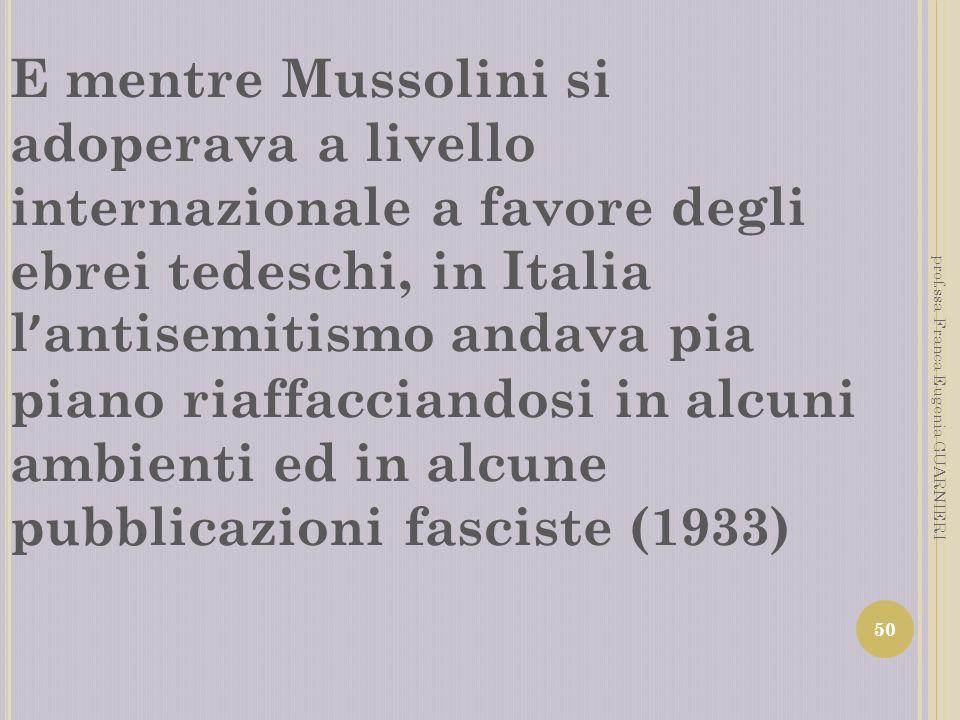 E mentre Mussolini si adoperava a livello internazionale a favore degli ebrei tedeschi, in Italia l antisemitismo andava pia piano riaffacciandosi in