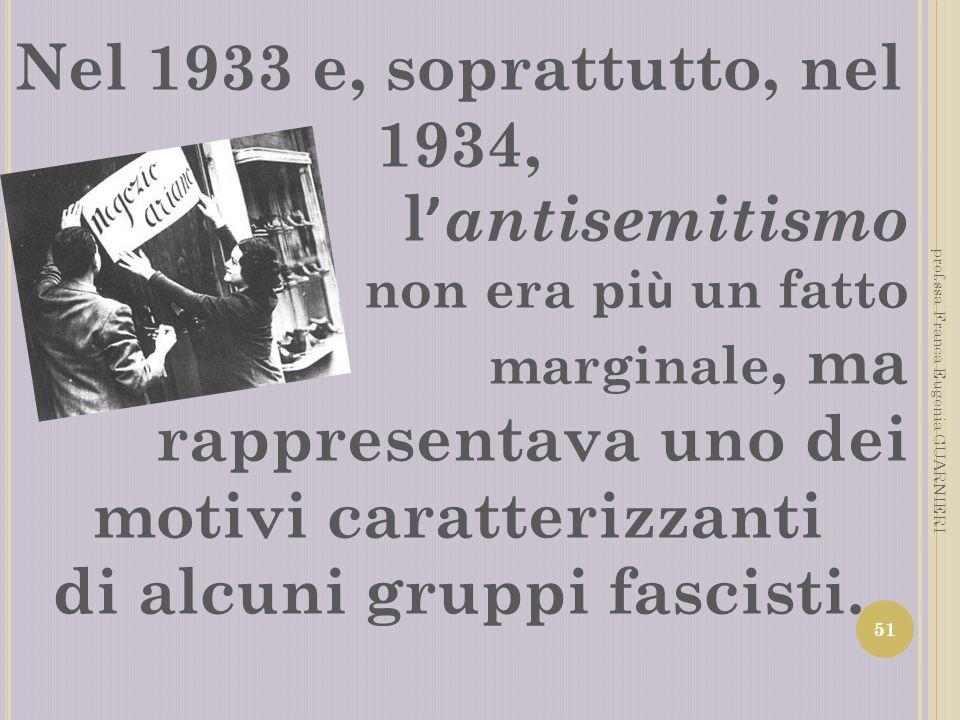 Nel 1933 e, soprattutto, nel 1934, l antisemitismo non era pi ù un fatto marginale, ma rappresentava uno dei motivi caratterizzanti di alcuni gruppi f