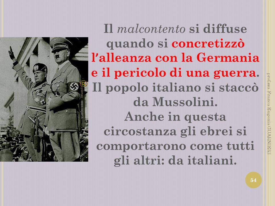 Il malcontento si diffuse quando si concretizzò l alleanza con la Germania e il pericolo di una guerra. Il popolo italiano si staccò da Mussolini. Anc