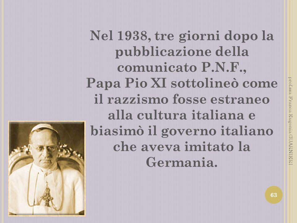 Nel 1938, tre giorni dopo la pubblicazione della comunicato P.N.F., Papa Pio XI sottolineò come il razzismo fosse estraneo alla cultura italiana e bia