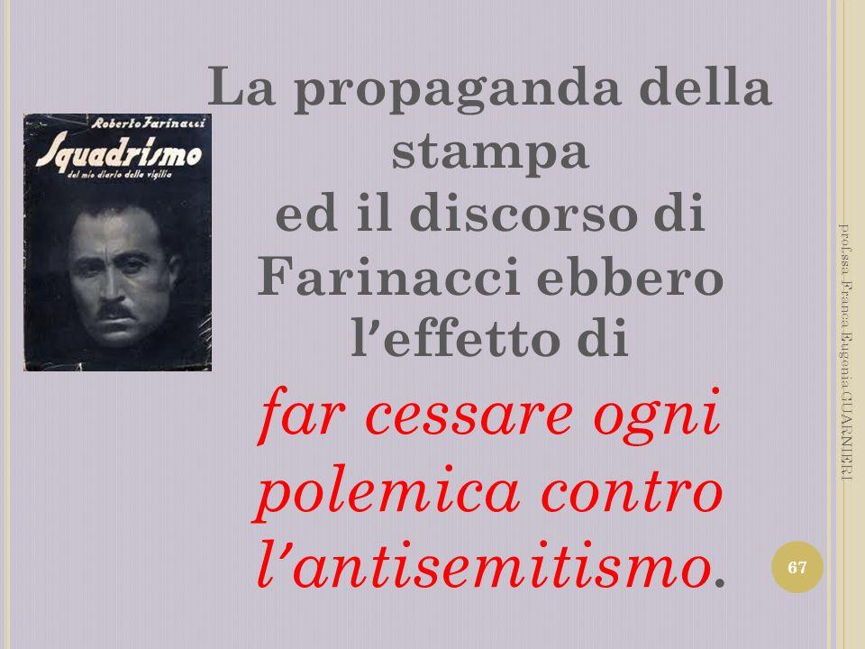 La propaganda della stampa ed il discorso di Farinacci ebbero l effetto di far cessare ogni polemica contro l antisemitismo. 67 prof.ssa Franca Eugeni