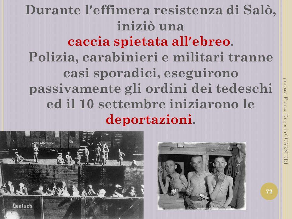 Durante l effimera resistenza di Salò, iniziò una caccia spietata all ebreo. Polizia, carabinieri e militari tranne casi sporadici, eseguirono passiva