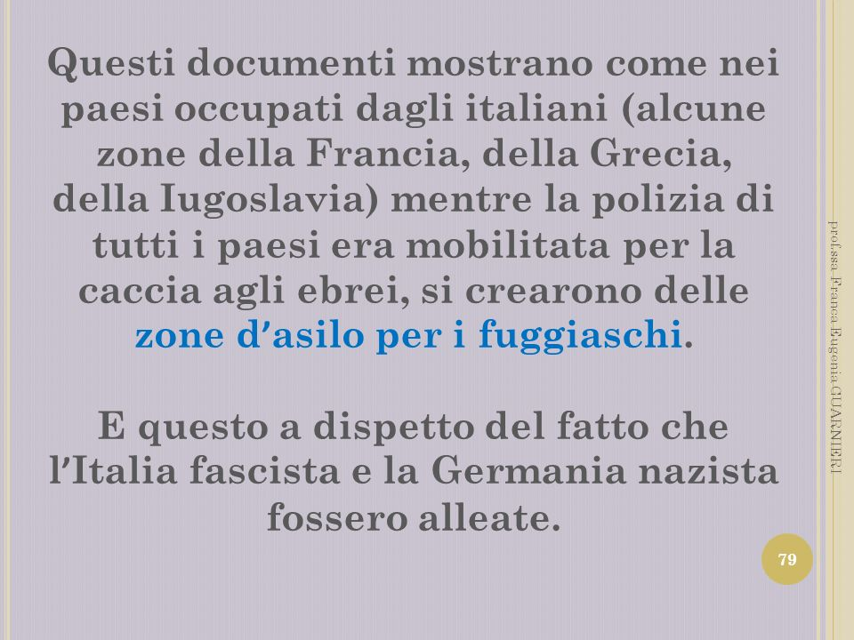Questi documenti mostrano come nei paesi occupati dagli italiani (alcune zone della Francia, della Grecia, della Iugoslavia) mentre la polizia di tutt