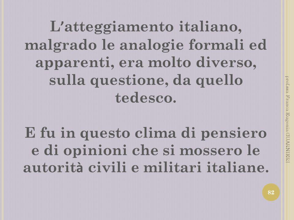 L atteggiamento italiano, malgrado le analogie formali ed apparenti, era molto diverso, sulla questione, da quello tedesco. E fu in questo clima di pe