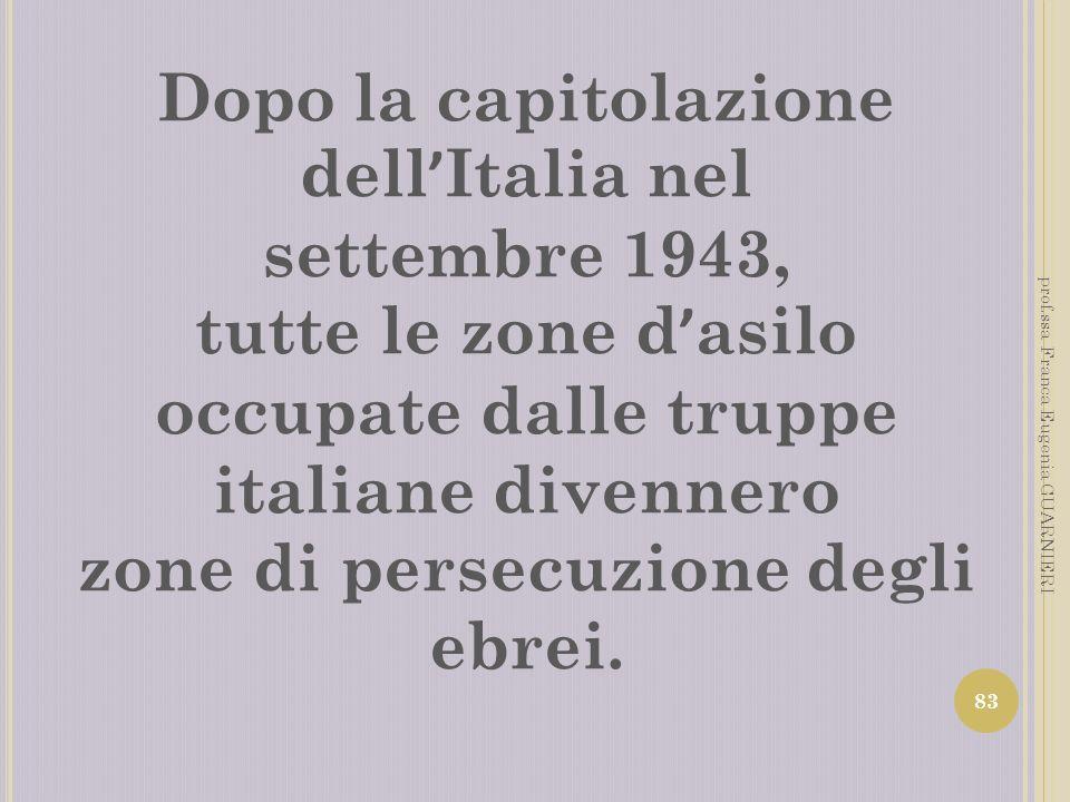Dopo la capitolazione dell Italia nel settembre 1943, tutte le zone d asilo occupate dalle truppe italiane divennero zone di persecuzione degli ebrei.