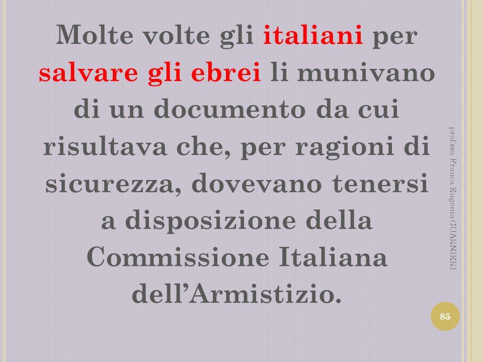 Molte volte gli italiani per salvare gli ebrei li munivano di un documento da cui risultava che, per ragioni di sicurezza, dovevano tenersi a disposiz