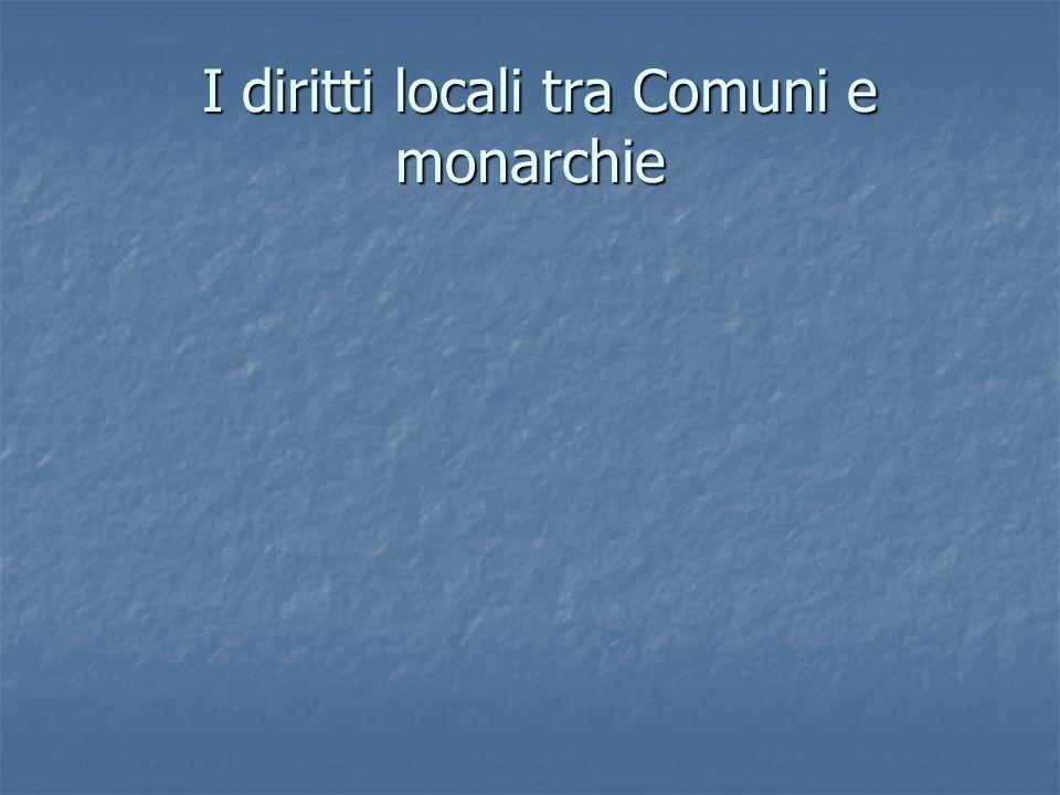 I diritti locali tra Comuni e monarchie I diritti locali tra Comuni e monarchie