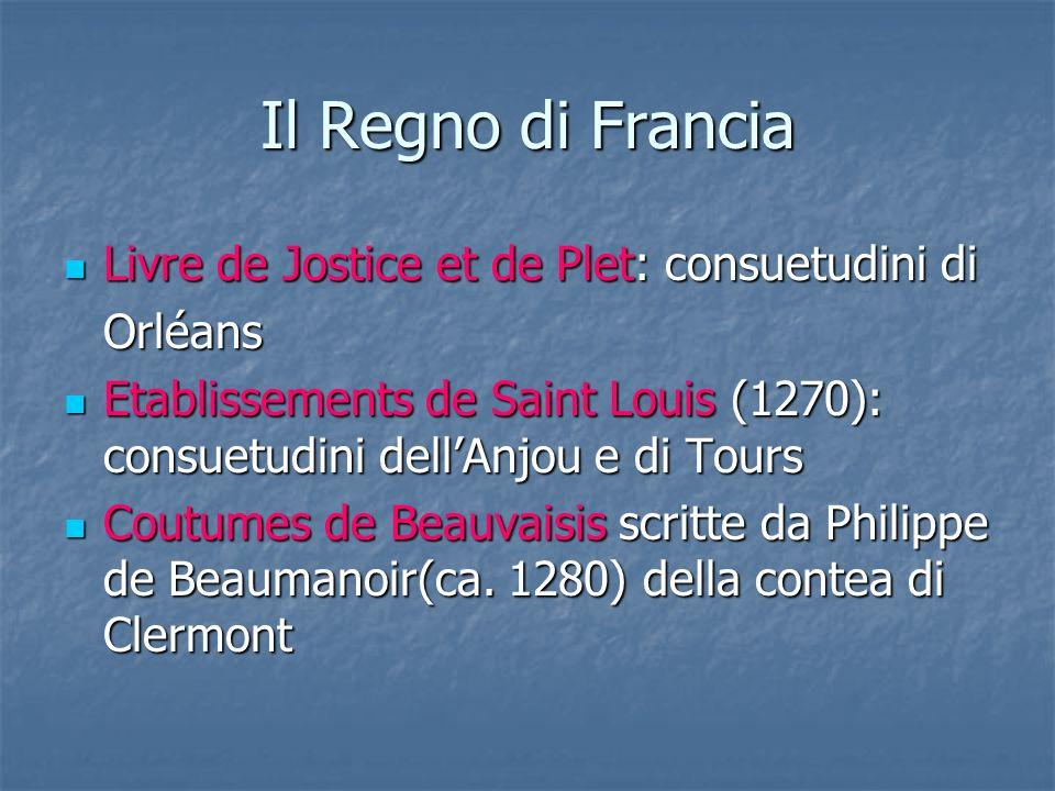 Il Regno di Francia Livre de Jostice et de Plet: consuetudini di Livre de Jostice et de Plet: consuetudini diOrléans Etablissements de Saint Louis (12