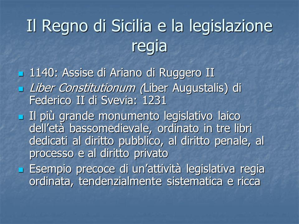 Il Regno di Sicilia e la legislazione regia 1140: Assise di Ariano di Ruggero II 1140: Assise di Ariano di Ruggero II Liber Constitutionum (Liber Augu