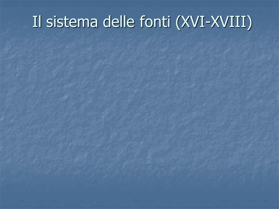 Il sistema delle fonti (XVI-XVIII) Il sistema delle fonti (XVI-XVIII)