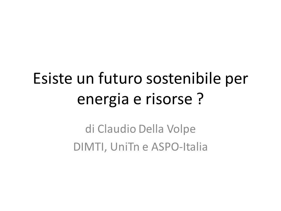 Esiste un futuro sostenibile per energia e risorse ? di Claudio Della Volpe DIMTI, UniTn e ASPO-Italia