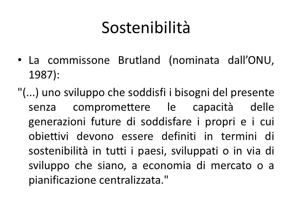 Sostenibilità La commissone Brutland (nominata dallONU, 1987):