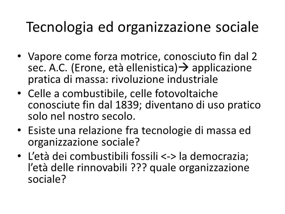Tecnologia ed organizzazione sociale Vapore come forza motrice, conosciuto fin dal 2 sec. A.C. (Erone, età ellenistica) applicazione pratica di massa: