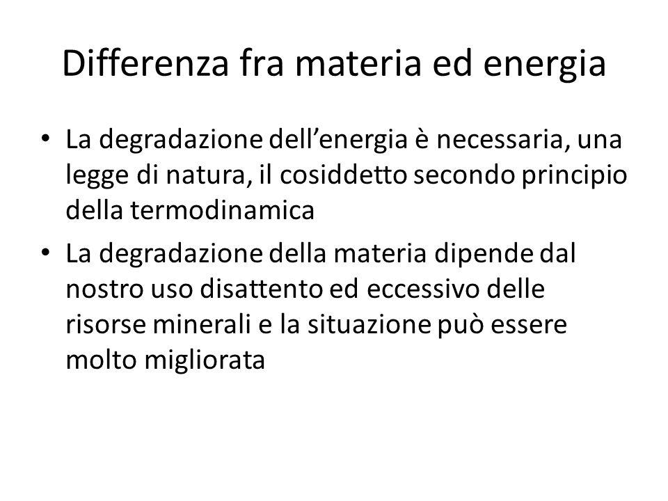 Differenza fra materia ed energia La degradazione dellenergia è necessaria, una legge di natura, il cosiddetto secondo principio della termodinamica L