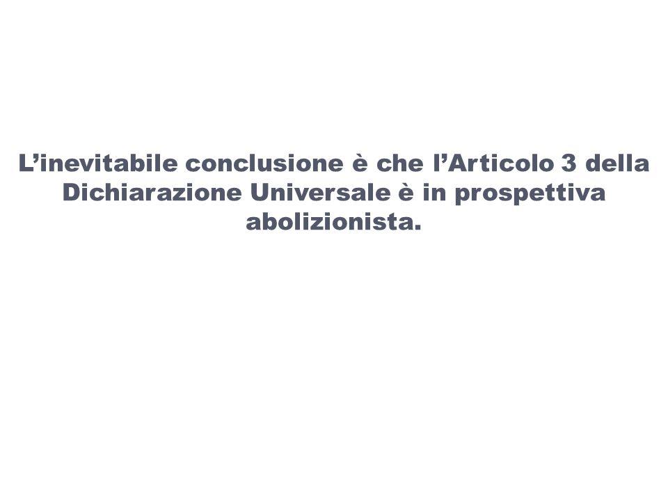 Linevitabile conclusione è che lArticolo 3 della Dichiarazione Universale è in prospettiva abolizionista.