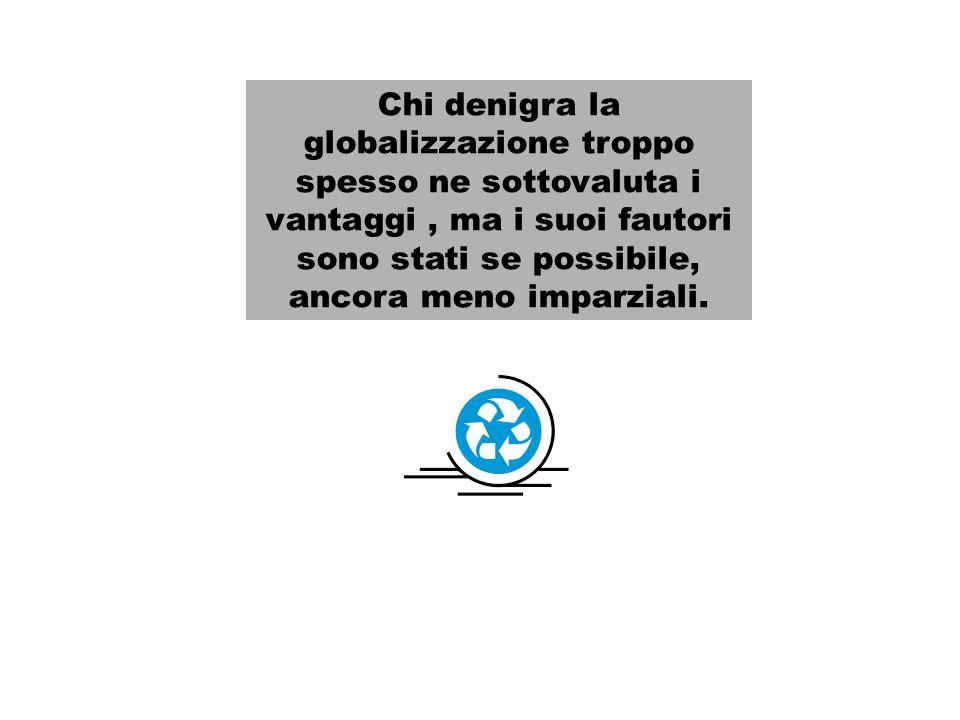 Chi denigra la globalizzazione troppo spesso ne sottovaluta i vantaggi, ma i suoi fautori sono stati se possibile, ancora meno imparziali.