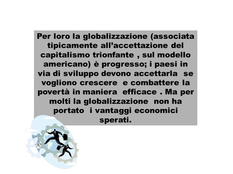 Per loro la globalizzazione (associata tipicamente allaccettazione del capitalismo trionfante, sul modello americano) è progresso; i paesi in via di s