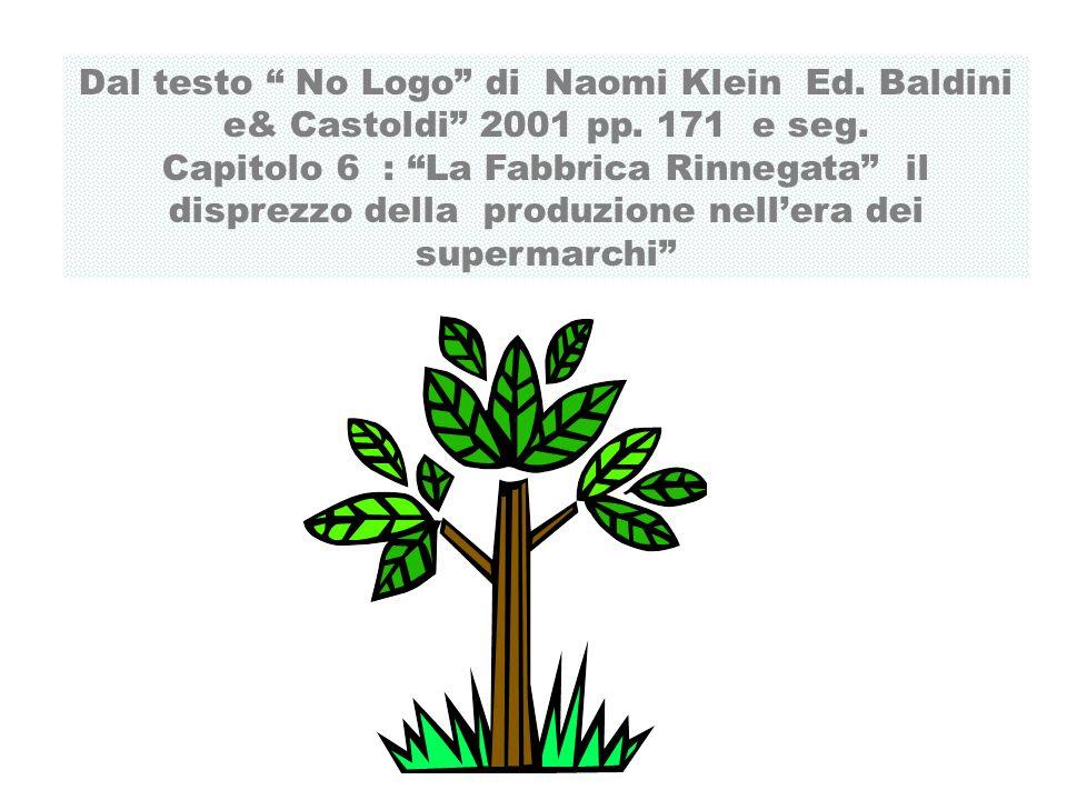 Dal testo No Logo di Naomi Klein Ed. Baldini e& Castoldi 2001 pp. 171 e seg. Capitolo 6 : La Fabbrica Rinnegata il disprezzo della produzione nellera
