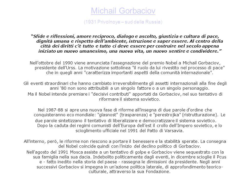 Michail Gorbaciov Michail Gorbaciov (1931 Privolnoye – sud della Russia) Sfide e riflessioni, amore reciproco, dialogo e ascolto, giustizia e cultura
