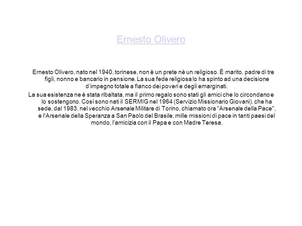 Ernesto Olivero Ernesto Olivero, nato nel 1940, torinese, non è un prete nè un religioso. È marito, padre di tre figli, nonno e bancario in pensione.