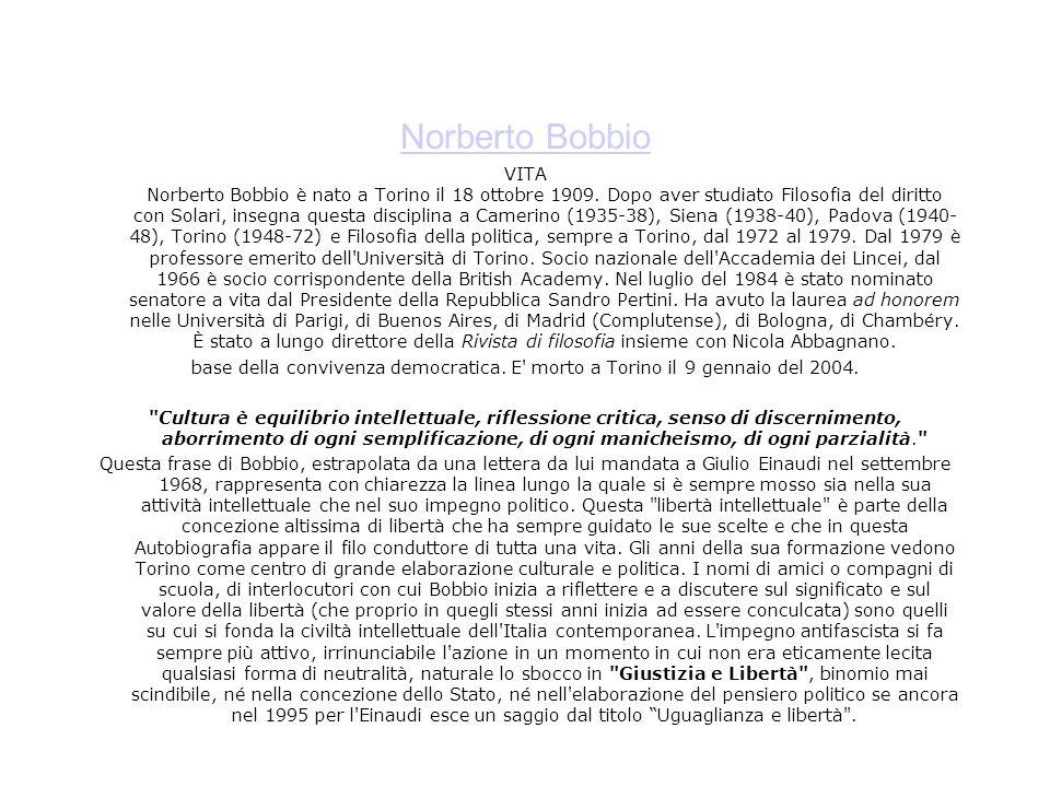Norberto Bobbio VITA Norberto Bobbio è nato a Torino il 18 ottobre 1909. Dopo aver studiato Filosofia del diritto con Solari, insegna questa disciplin
