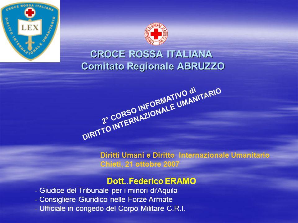 CROCE ROSSA ITALIANA Comitato Regionale ABRUZZO CROCE ROSSA ITALIANA Comitato Regionale ABRUZZO 2° CORSO INFORMATIVO di DIRITTO INTERNAZIONALE UMANITA