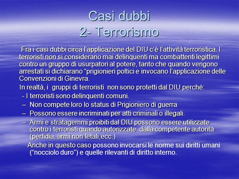 Casi dubbi 2- Terrorismo Fra i casi dubbi circa lapplicazione del DIU cè lattività terroristica. I terroristi non si considerano mai delinquenti ma co