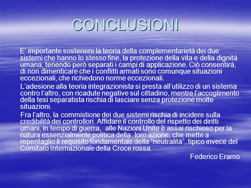 CONCLUSIONI E importante sostenere la teoria della complementarietà dei due sistemi che hanno lo stesso fine, la protezione della vita e della dignità