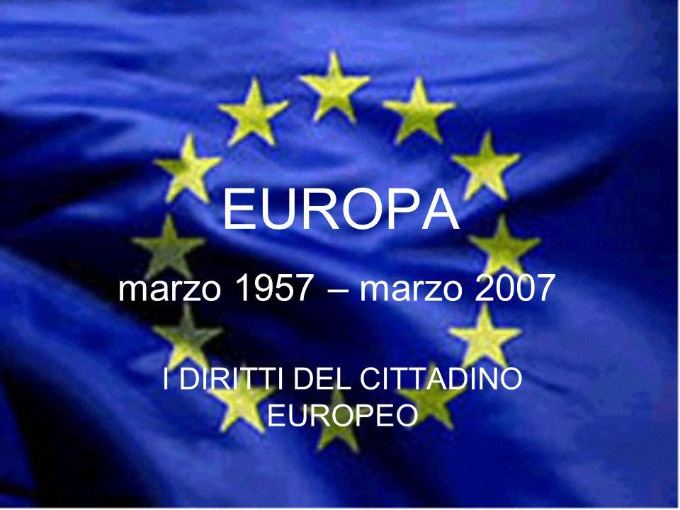EUROPA I DIRITTI DEL CITTADINO EUROPEO marzo 1957 – marzo 2007